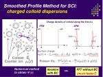 smoothed profile method for sci charged colloid dispersions