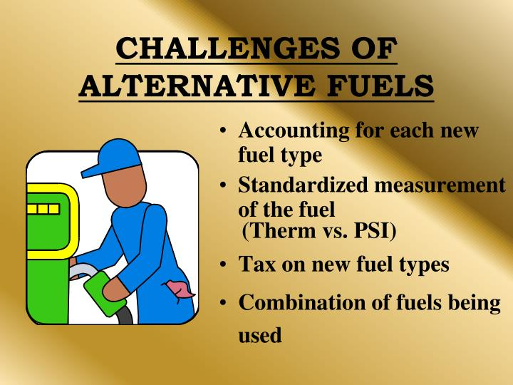 CHALLENGES OF ALTERNATIVE FUELS