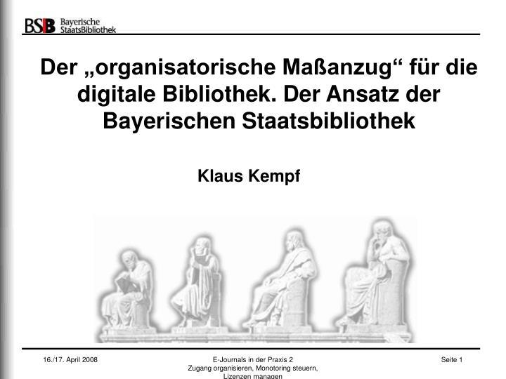 """Der """"organisatorische Maßanzug"""" für die digitale Bibliothek. Der Ansatz der Bayerischen Staats..."""