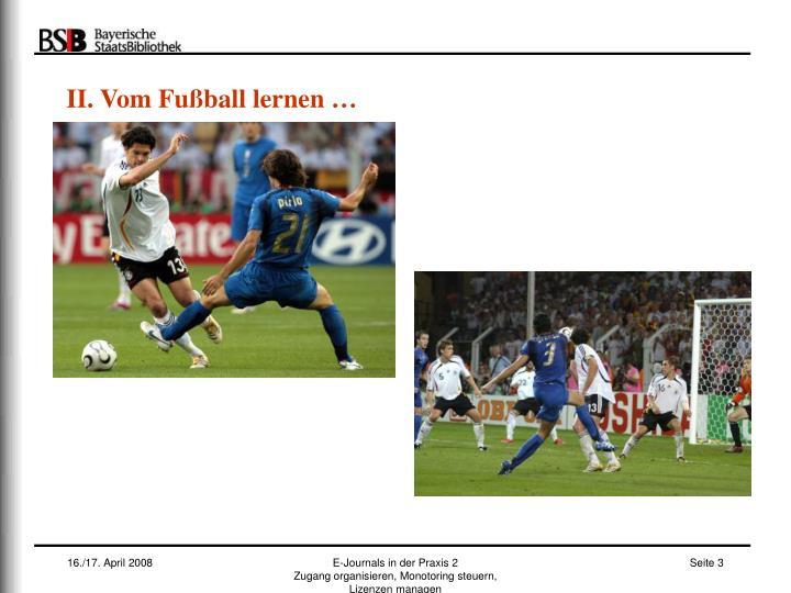 II. Vom Fußball lernen …
