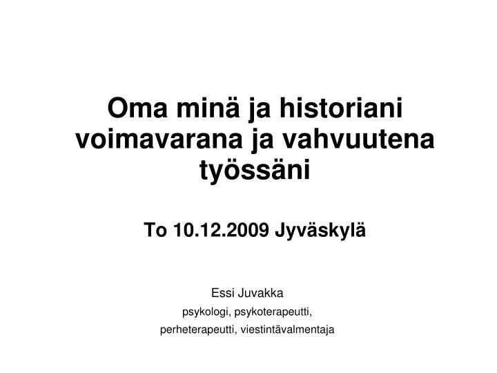 oma min ja historiani voimavarana ja vahvuutena ty ss ni to 10 12 2009 jyv skyl n.