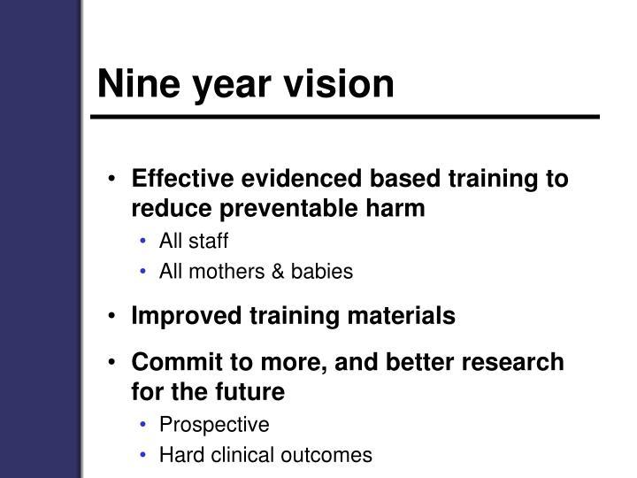 Nine year vision