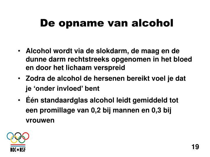 Alcohol wordt via de slokdarm, de maag en de dunne darm rechtstreeks opgenomen in het bloed en door het lichaam verspreid