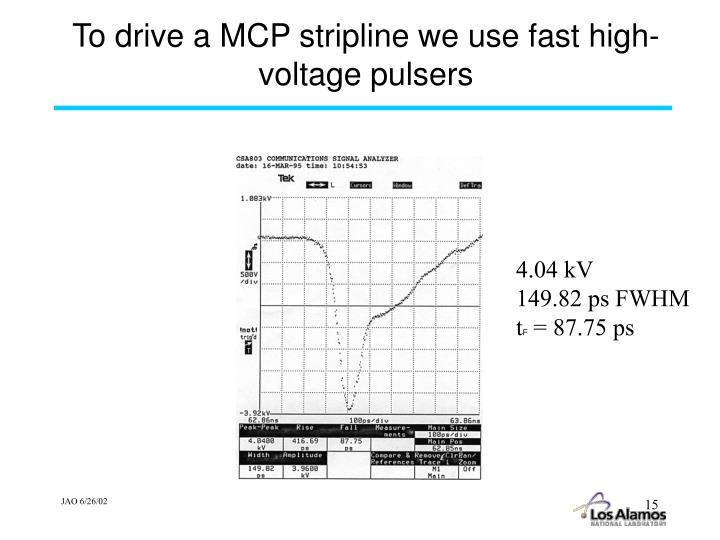 To drive a MCP stripline we use fast high-voltage pulsers