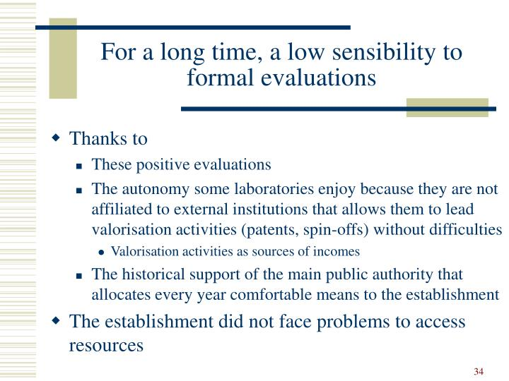For a long time, a low sensibility to formal evaluations