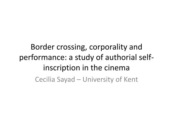 border crossing corporality and performance a study of authorial self inscription in the cinema n.