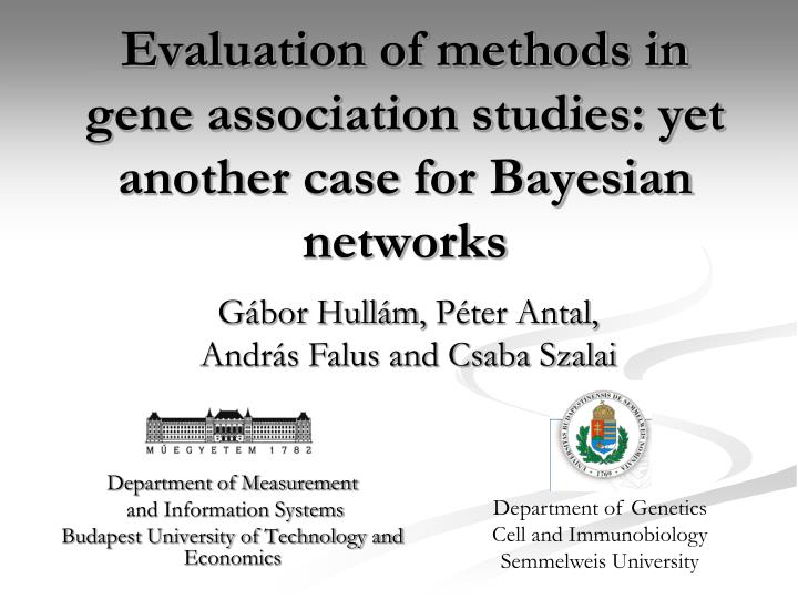 Evaluation of methods in gene association studies yet another case for bayesian networks