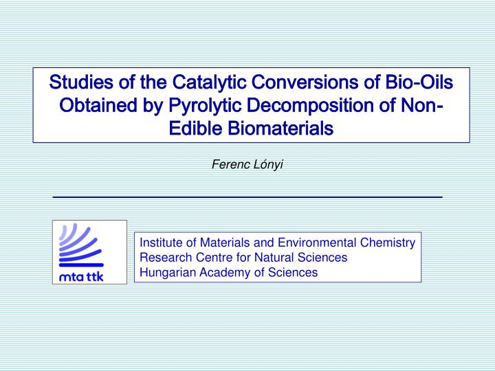 Studies of the Catalytic Conversions of Bio-Oils Obtained by Pyrolytic Decomposition of Non-Edible B...