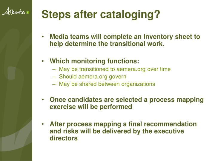 Steps after cataloging?