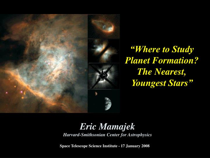 Where to study planet formation the nearest youngest stars