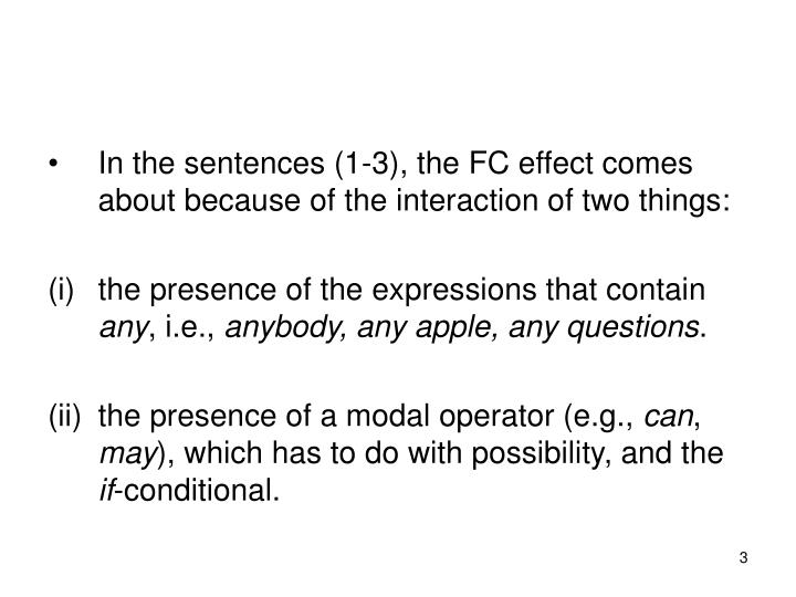 In the sentences (1-3), the FC effect comes about because of the interaction of two things: