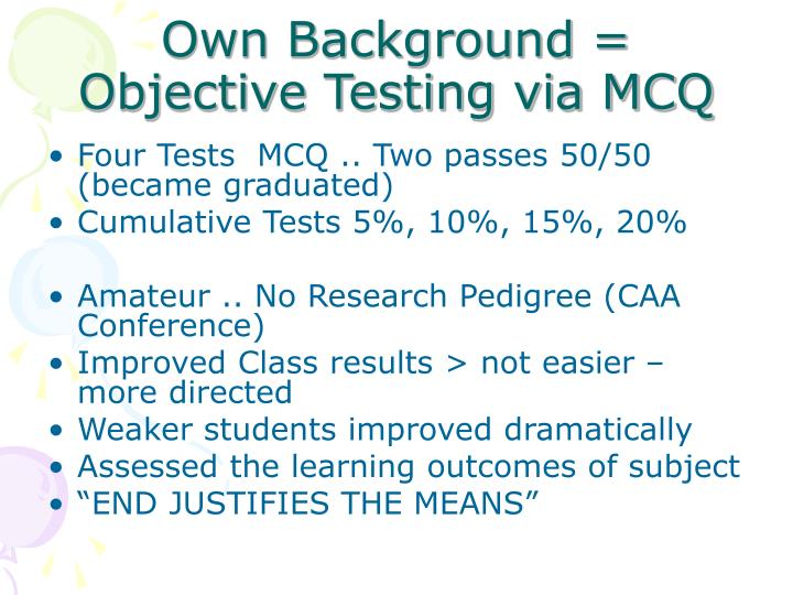 Own Background = Objective Testing via MCQ