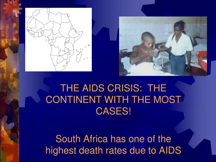 THE AIDS CRISIS:  THE CONTINENT WITH THE MOST                CASES!