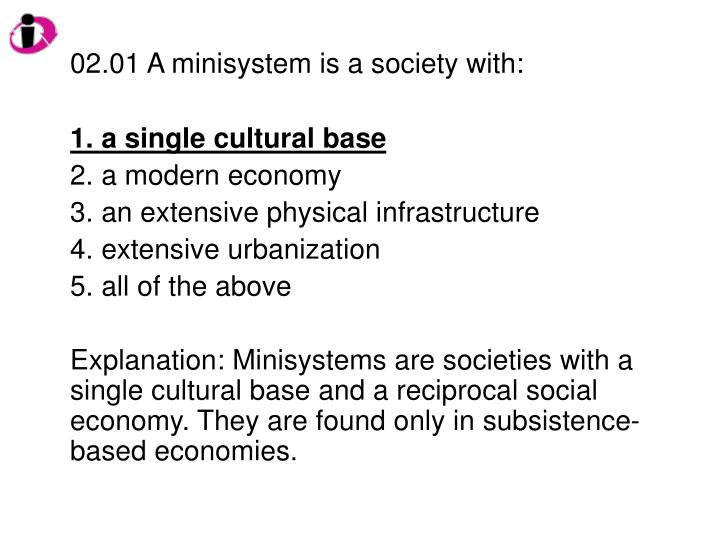 02.01 A minisystem is a society with: