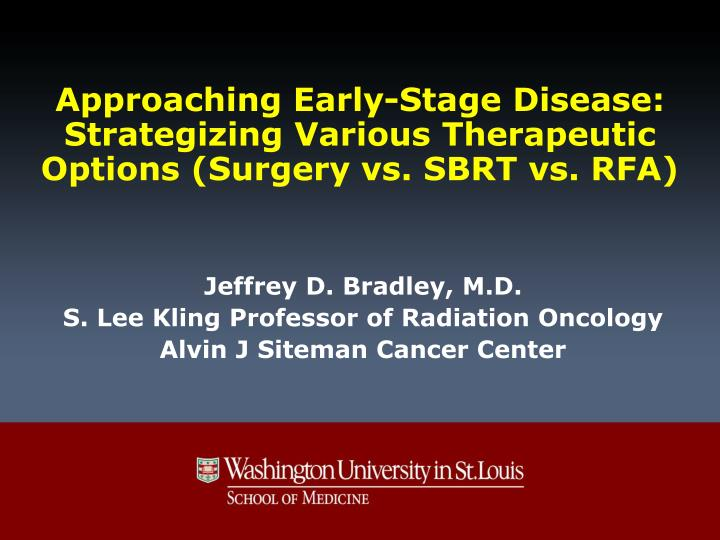 Approaching early stage disease strategizing various t herapeutic options surgery vs sbrt vs rfa
