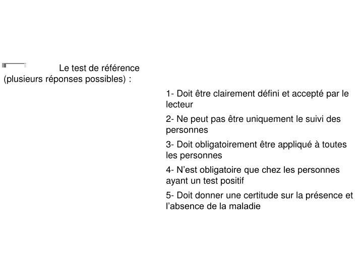Le test de référence (plusieurs réponses possibles) :