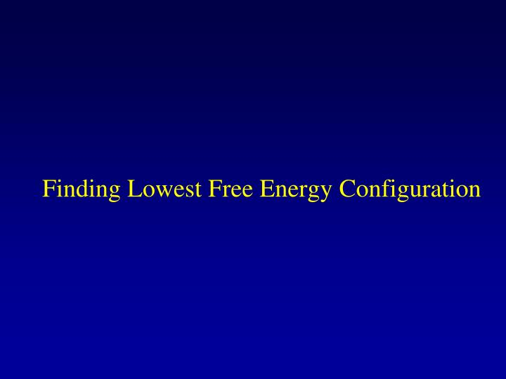 Finding Lowest Free Energy Configuration