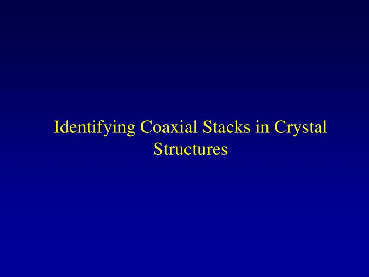 Identifying Coaxial Stacks in Crystal Structures