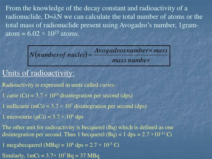 From the knowledge of the decay constant and radioactivity of a radionuclide, D=