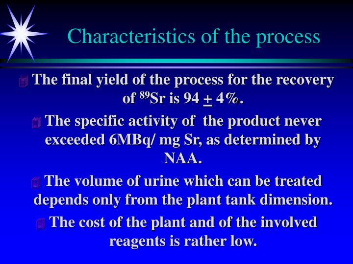 Characteristics of the process