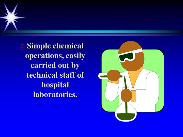 Simple chemical operations, easily carried out by technical staff of hospital laboratories.