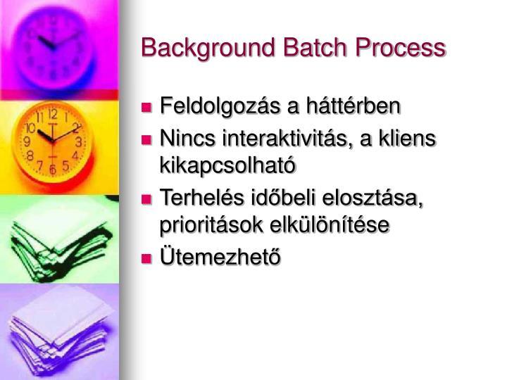 Background Batch Process