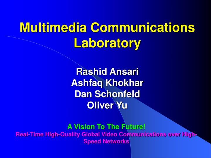 Multimedia communications laboratory rashid ansari ashfaq khokhar dan schonfeld oliver yu