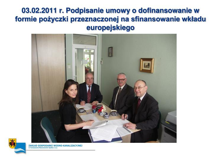 03.02.2011 r. Podpisanie umowy o dofinansowanie w formie pożyczki przeznaczonej na sfinansowanie wk...