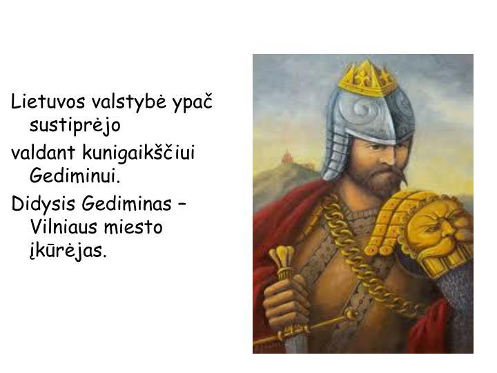 Lietuvos valstybė ypač sustiprėjo