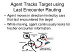 agent t racks t arget using last encounter routing