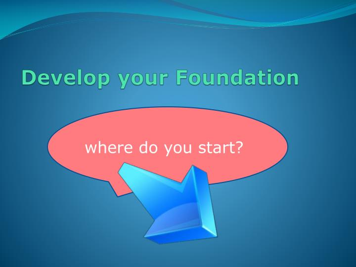 Develop your Foundation