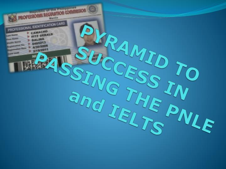 PYRAMID TO SUCCESS IN PASSING THE PNLE and IELTS