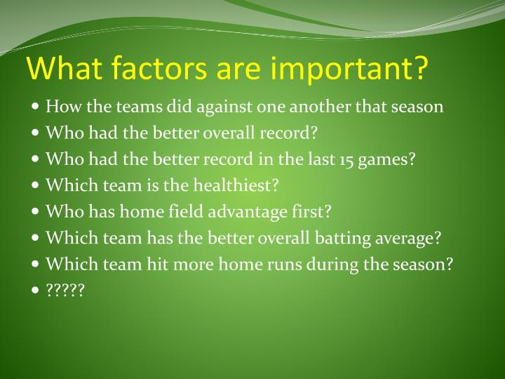 What factors are important?