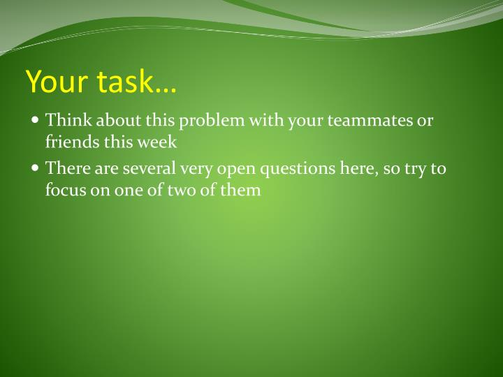 Your task…
