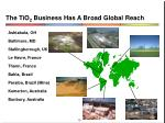 the tio 2 business has a broad global reach