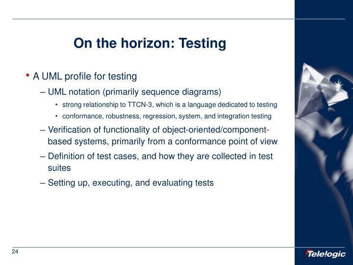 On the horizon: Testing