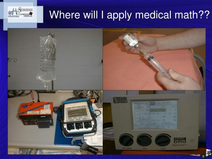 Where will I apply medical math??