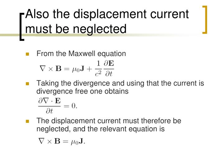 Also the displacement current must be neglected