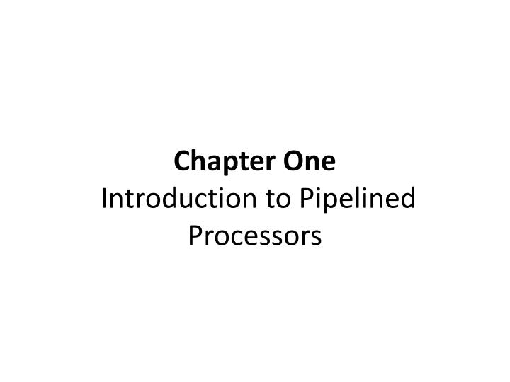 chapter one introduction to pipelined processors n.
