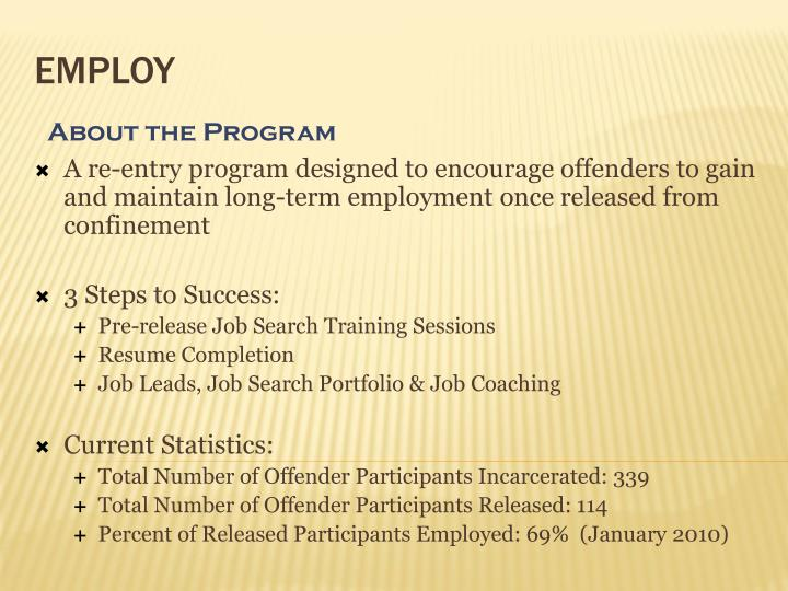A re-entry program designed to encourage offenders to gain and maintain long-term employment once released from confinement