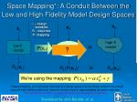 space mapping a conduit between the low and high fidelity model design spaces
