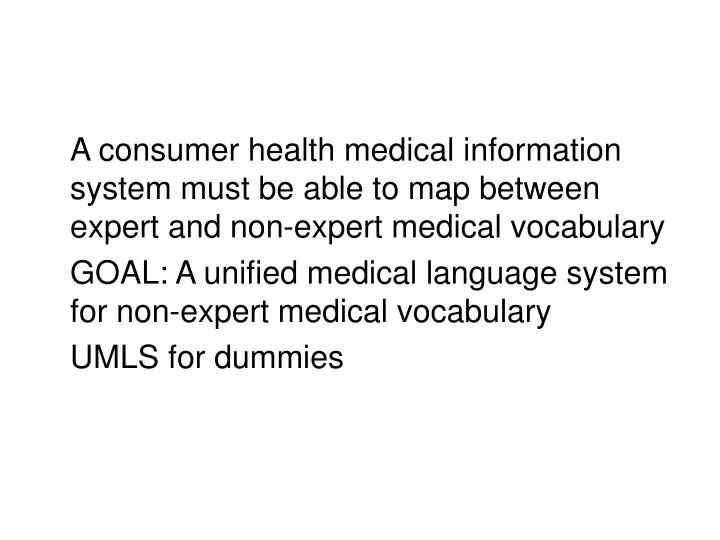 A consumer health medical information system must be able to map between expert and non-expert medical vocabulary