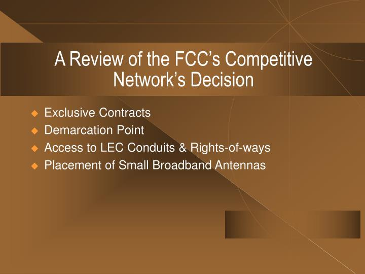 A Review of the FCC's Competitive Network's Decision