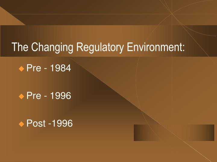 The Changing Regulatory Environment: