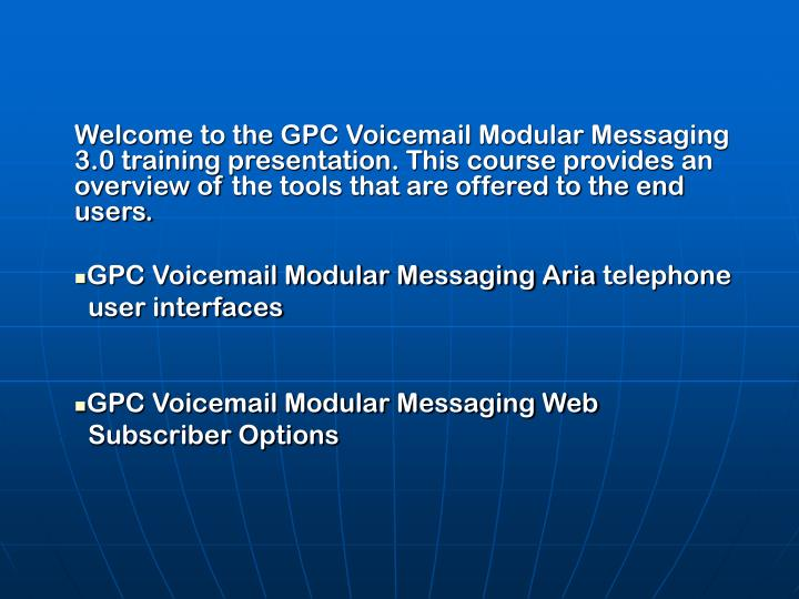 Welcome to the GPC Voicemail Modular Messaging 3.0 training presentation. This course provides an ov...