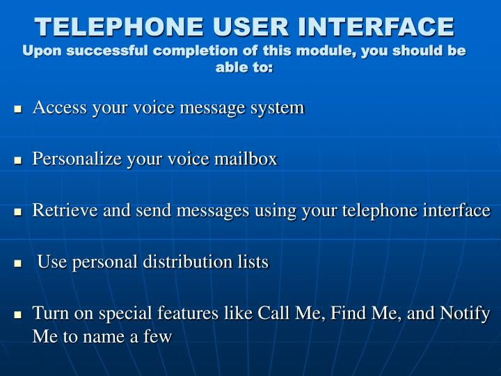 Telephone user interface upon successful completion of this module you should be able to