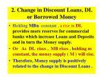 2 change in discount loans dl or borrowed money