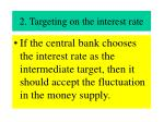 2 targeting on the interest rate