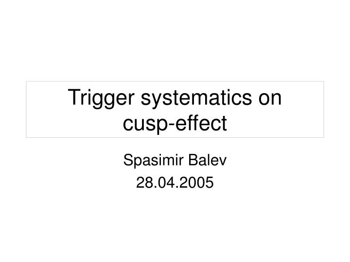 trigger systematics on cusp effect