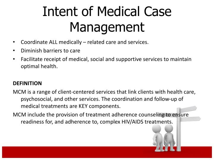 Coordinate ALL medically – related care and services.